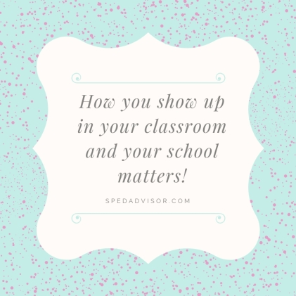 How you show up in your classroom and your school matters!