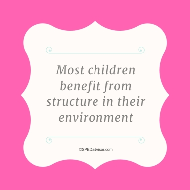 Most children benefit from structure in their environment